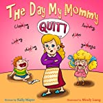 (Children's Book) The Day My Mommy QUIT!  Funny Rhyming Picture Book for Beginner Readers/Bedtime Story (ages 2-8) (Early Learning) (