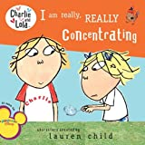 I Am Really, Really Concentrating (Charlie and Lola)