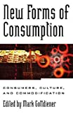 img - for New Forms of Consumption: Consumers, Culture, and Commodification (Postmodern Social Futures) book / textbook / text book