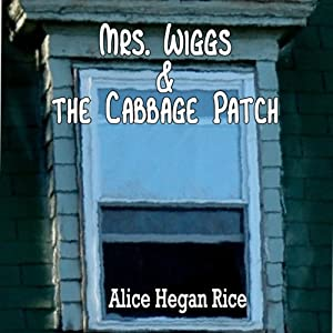 Mrs. Wiggs and the Cabbage Patch | [Alice Hegan Rice]