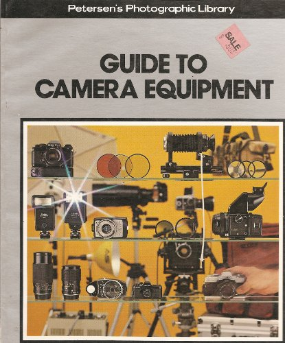 Guide to Camera Equipment (Petersen's Photographic Library : V. 6)