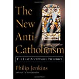 The New Anti-Catholicism: The Last Acceptable Prejudiceby Philip Jenkins