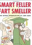 Smart Feller Fart Smeller: And Other Spoonerisms