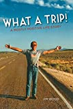 img - for What a Trip!: A Mostly Positive Life Story book / textbook / text book