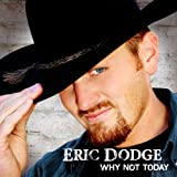 Why Not Today ~ Eric Dodge