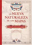 img - for La nueva naturaleza de los mapas. Ensayos sobre la historia de la cartograf a (Spanish Edition) book / textbook / text book