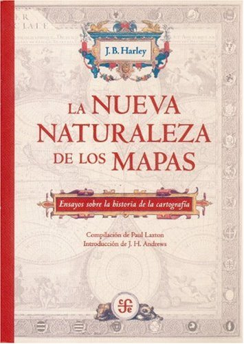 La nueva naturaleza de los mapas. Ensayos sobre la historia de la cartograf a (Spanish Edition)