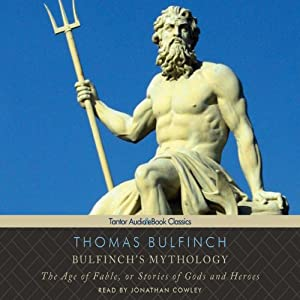 Bulfinch's Mythology: The Age of Fable, or Stories of Gods and Heroes | [Thomas Bulfinch]