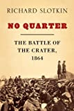 Book cover for No Quarter: The Battle of the Crater, 1864