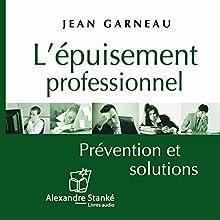 L'épuisement professionnel: Prévention et solutions | Livre audio Auteur(s) : Jean Garneau Narrateur(s) : Arnaud Riou
