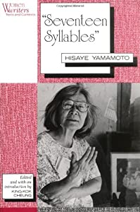 """seventeen syllables by the author hisaye yamamotos english literature essay """"seventeen syllables,"""" hisaye yamamoto's most acclaimed short story, combines a number of themes that appear frequently in her fiction these themes include: the difficulties faced by japanese immigrants to the united states, the cultural separation between these immigrants and their children, and the restrictions experienced by."""