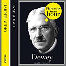 Dewey: Philosophy in an Hour (       UNABRIDGED) by Paul Strathern Narrated by Jonathan Keeble
