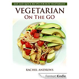 Vegetarian On The GO - Easy and Quick Recipes for Busy Vegetarians! (English Edition)
