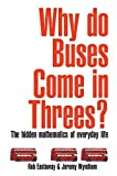 img - for Why Do Buses Come in Threes?: The Hidden Maths of Everyday Life by Eastaway, Rob, Wyndham, Jeremy (2005) Paperback book / textbook / text book