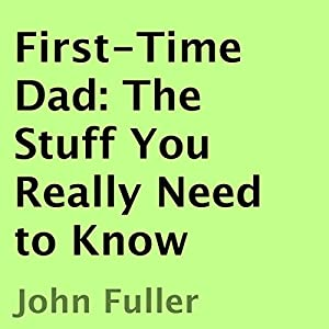 First-Time Dad: The Stuff You Really Need to Know Audiobook