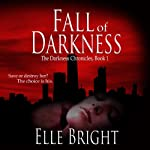 Fall of Darkness: The Darkness Chronicles, Volume 1 (       UNABRIDGED) by Elle Bright Narrated by Kathleen Mary Carthy