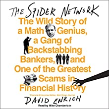 The Spider Network: The Wild Story of a Math Genius, a Gang of Backstabbing Bankers, and One of the Greatest Scams in Financial History | Livre audio Auteur(s) : David Enrich Narrateur(s) : Mike Chamberlain
