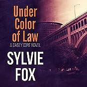 Under Color of Law: A Casey Cort Novel, Book 2 | Sylvie Fox