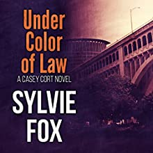 Under Color of Law: A Casey Cort Novel, Book 2 (       UNABRIDGED) by Sylvie Fox Narrated by Erin Fossa