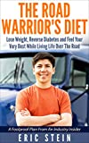 img - for The Road Warrior's Diet: Lose Weight, Reverse Diabetes And Feel Your Very Best While Living Life Over The Road book / textbook / text book