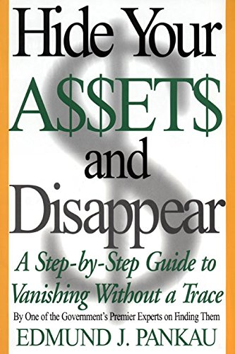Hide Your Assets and Disappear: A Step-by-Step Guide to Vanishing Without a Trace, Pankau, Edmund