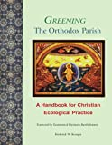 img - for Greening the Orthodox Parish: A Handbook for Christian Ecological Practice book / textbook / text book