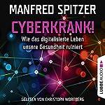 Cyberkrank! Wie das digitalisierte Leben unserer Gesundheit ruiniert | Manfred Spitzer
