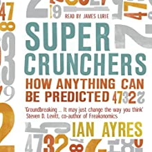 Super Crunchers: How Anything Can be Predicted Audiobook by Ian Ayres Narrated by James Lurie