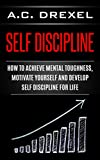 Self Discipline: How to Achieve Mental Toughness, Motivate Yourself and Develop Self Discipline for Life (Self Help, Self Discipline, Mental Toughness, Confidence, Discipline)