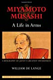 Miyamoto Musashi: A Life in Arms: A Biography of Japan's Greatest Swordsman (1891640623) by Lange, William de