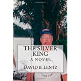 The Silver King: A Novel ~ David B. Lentz