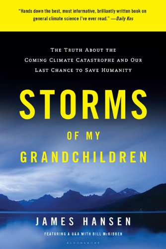 Storms of My Grandchildren: The Truth About the Coming Climate Catastrophe and Our Last Chance to Save Humanity: James Hansen: 9781608195022: Amazon.com: Books