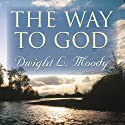 The Way to God (       UNABRIDGED) by Dwight L. Moody Narrated by Dennis McKee