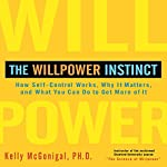 The Willpower Instinct: How Self-Control Works, Why It Matters, and What You Can Do to Get More of It | Kelly McGonigal, Ph.D.
