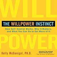 The Willpower Instinct: How Self-Control Works, Why It Matters, and What You Can Do to Get More of It Hörbuch von Kelly McGonigal, Ph.D. Gesprochen von: Walter Dixon