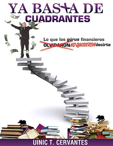 Ya Basta De Cuadrantes: Lo que los gurús financieros olvidaron (NO QUISIERON) decirte
