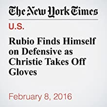 Rubio Finds Himself on Defensive as Christie Takes Off Gloves Other by Michael Barbaro Narrated by Keith Sellon-Wright