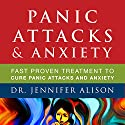 Panic Attacks & Anxiety: Fast Proven Treatment to Cure Panic Attacks and Anxiety Audiobook by Jennifer Alison Narrated by Jennifer Dorr