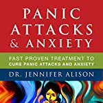 Panic Attacks & Anxiety: Fast Proven Treatment to Cure Panic Attacks and Anxiety | Jennifer Alison