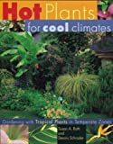 img - for By Dennis Schrader Hot Plants for Cool Climates: Gardening with Tropical Plants in Temperate Zones (First Edition) book / textbook / text book