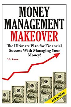 Money Management Makeover: The Ultimate Plan For Financial Success With Managing Your Money By Budgeting And Saving!
