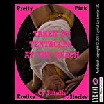 Taken by Tentacles at the Beach: An Alien Monster Sex Erotica Story | CJ Smalls