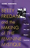 "Betty Friedan and the Making of ""The Feminine Mystique"": The American Left, the Cold War, and Modern Feminism (Culture, Politics and the Cold War) (1558492763) by Horowitz, Daniel"