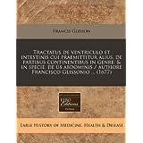 Tractatus de Ventriculo Et Intestinis Cui Praemittitur Alius, de Partibus Continentibus in Genre: & in Specie,...