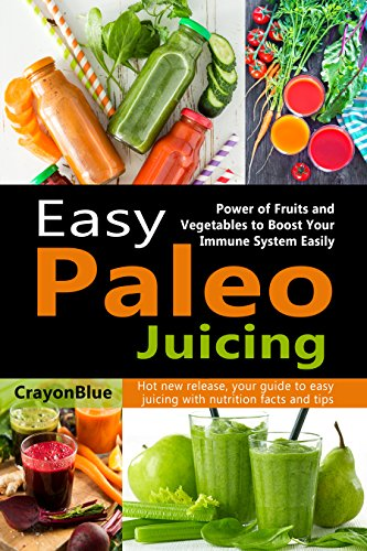 easy-paleo-juicing-power-of-fruits-and-vegetables-to-boost-your-immune-system-easily-english-edition