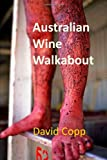Australian Wine Walkabout: Notes From Visits To Australian Fine Wine Makers