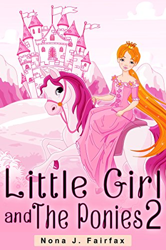 Bedtime Reading : Little Girl and The Ponies Book 2- Children's Books, Kids Books, Bedtime Stories For Kids, Kids Fantasy Book (Unicorns: Kids Fantasy)