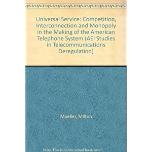 Universal Service: Competition, Interconnection, and Monopoly in the Making of the American Telephone System (AEI Studies in Telecommunications Deregu