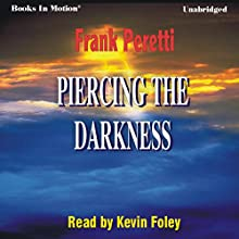 Piercing the Darkness Audiobook by Frank Peretti Narrated by Kevin Foley