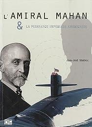 L'amiral A. Mahan & la puissance impériale américaine